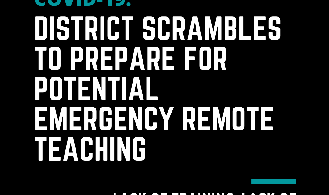 DISTRICT SCRAMBLES TO PREPARE FOR POTENTIAL EMERGENCY REMOTE TEACHING
