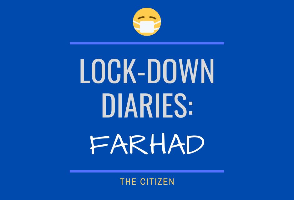 Lock-down Diaries: Farhad