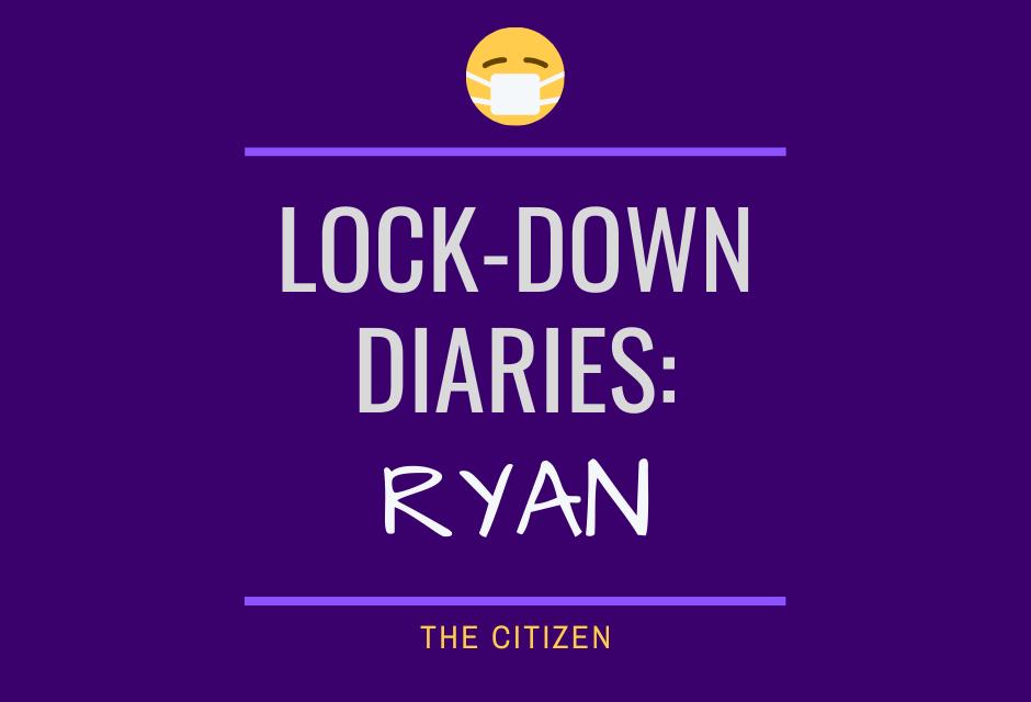 Lock-down Diaries: Ryan