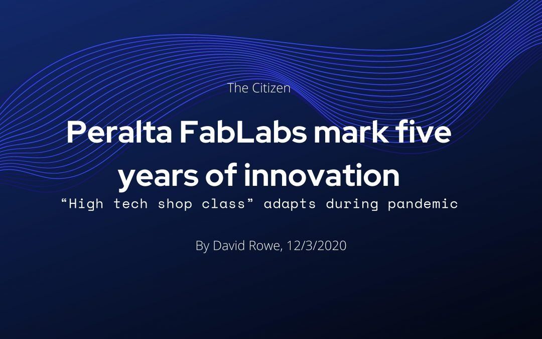Peralta FabLabs mark five years of innovation