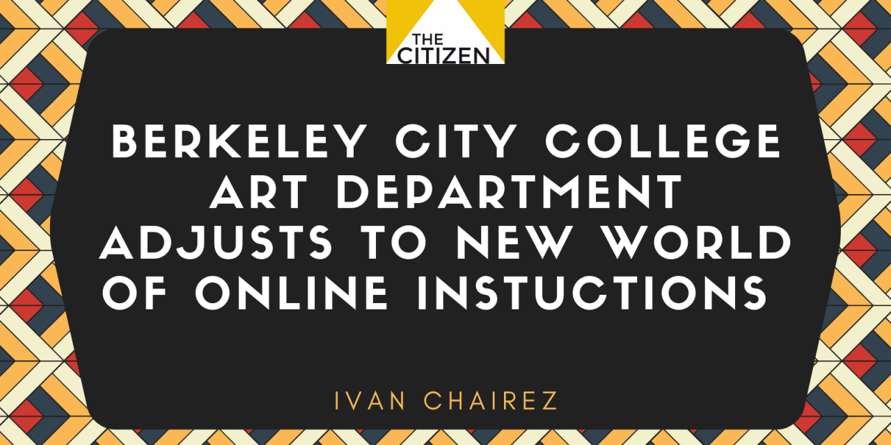 Berkeley City College Art Department Adjusts to New World of Online Instruction