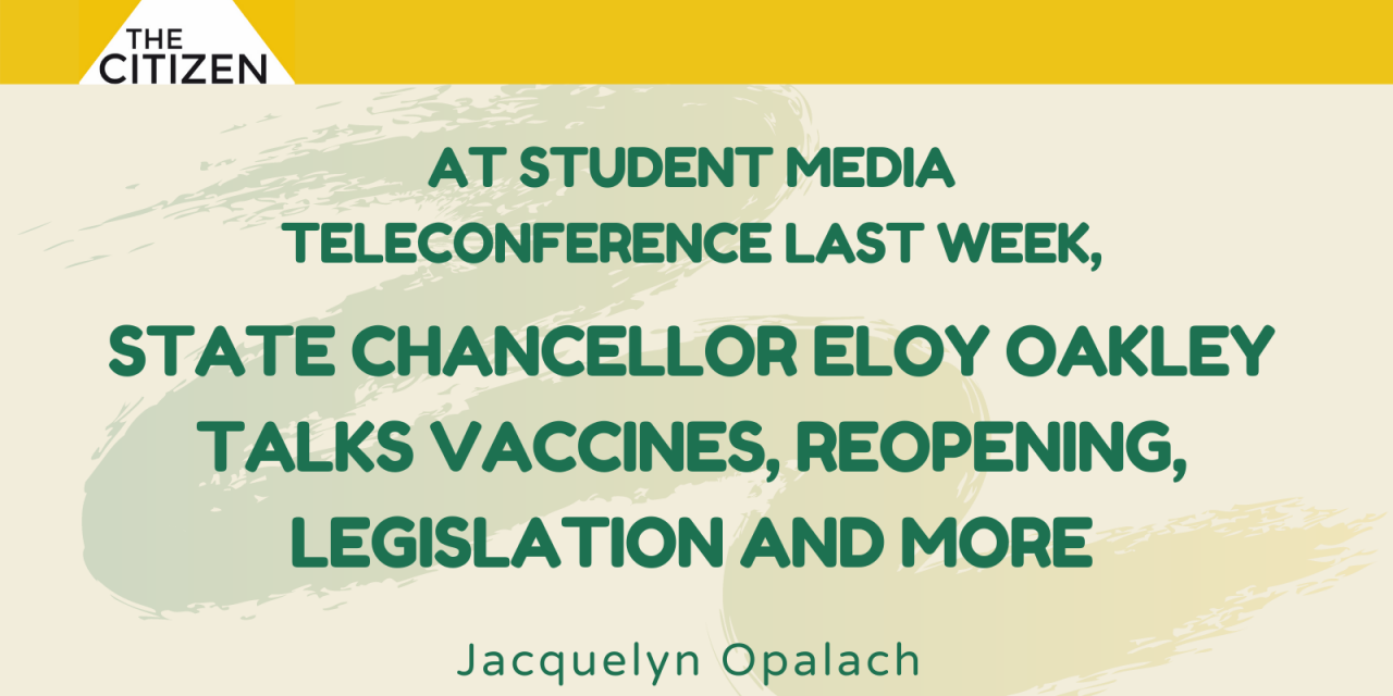 At student media teleconference last week, state chancellor Eloy Oakley talks vaccines, reopening, legislation and more