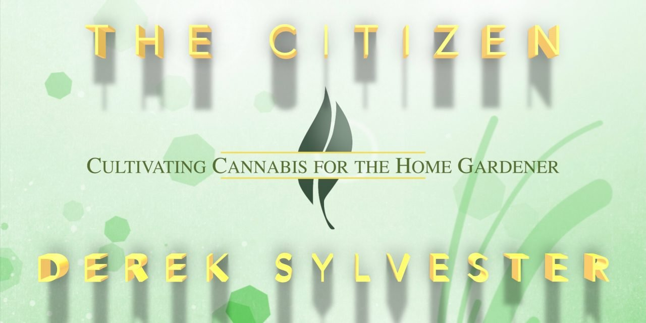 The Citizen presents: Cultivating Cannabis For The Home Gardener