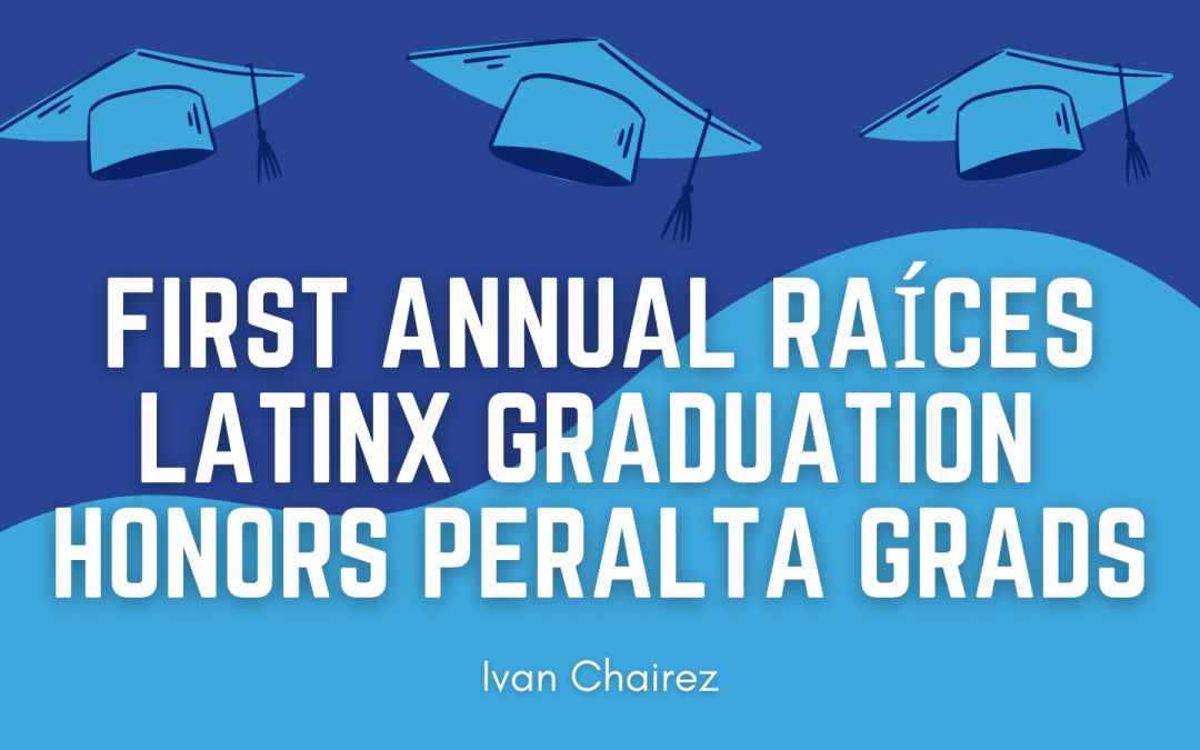 First Annual Raíces Latinx Graduation Honors Peralta Grads